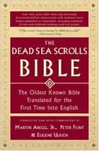 The Dead Sea Scrolls Bible - The Oldest Known Bible Translated for the First Time into English ebook by Peter Flint, Eugene Ulrich, Martin G. Abegg Jr.