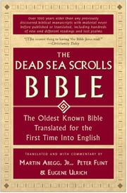 The Dead Sea Scrolls Bible - The Oldest Known Bible Translated for the First Time into English ebook by Peter Flint,Eugene Ulrich,Martin G. Abegg, Jr.