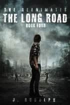 The Long Road (The Reanimates Book 4) ebook by