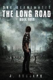 The Long Road (The Reanimates Book 4) ebook by J. Rudolph