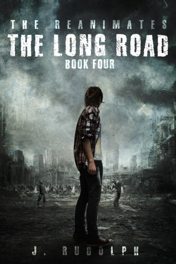 The Long Road (The Reanimates Book 4) ebook by J. Rudolph,Monique Happy