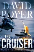 The Cruiser - A Dan Lenson Novel eBook by David Poyer