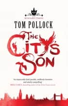 The City's Son - in hidden London you'll find marvels, magic . . . and menace ebook by Tom Pollock