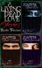 A Living Dead Love Story Series ebook by Rusty Fischer