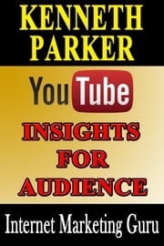 Youtube Insights for Audience: Discover the types of videos users search for based on their country, age, gender and interests ebook by Kenneth Parker