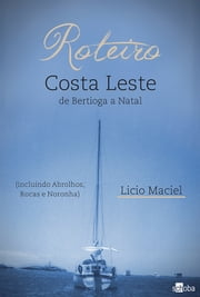 Roteiro Costa Leste ebook by Licio Maciel