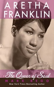 Aretha Franklin - The Queen of Soul ebook by Mark Bego