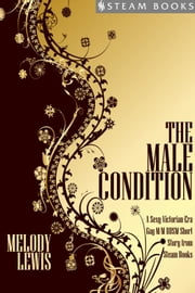 The Male Condition - A Sexy Victorian-Era Gay M/M BDSM Short Story From Steam Books ebook by Kobo.Web.Store.Products.Fields.ContributorFieldViewModel