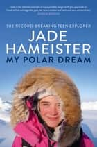 My Polar Dream 電子書 by Jade Hameister