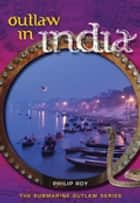 Outlaw in India ebook by Philip Roy