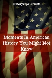 Moments In American History You Might Not Know ebook by Howard Brinkley,Frank Foster