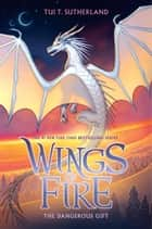 The Dangerous Gift (Wings of Fire, Book 14) ebook by Tui T. Sutherland