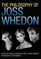 The Philosophy of Joss Whedon ebook by Dean A. Kowalski, S. Evan Kreider