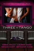 Three to Tango ebook by Emma Holly, Lauren Dane, Megan Hart,...
