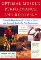 Optimal Muscle Performance and Recovery ebook by Edmund R. Burke, Ph.D.