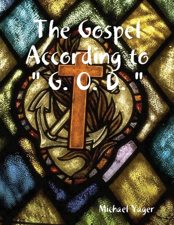 "The Gospel According to "" G. O. D. "" ebook by Michael Yager"