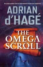 The Omega Scroll ebook by Adrian d'Hage