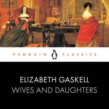 Wives and Daughters - Penguin Classics audiobook by Elizabeth Gaskell