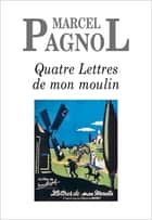 Quatre Lettres de mon moulin ebook by