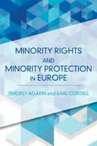Minority Rights and Minority Protection in Europe ebook by Timofey Agarin, Karl Cordell