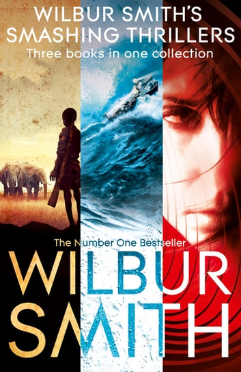 Wilbur Smith's Smashing Thrillers ebook by Wilbur Smith