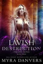 Lavish Destruction ebook by Myra Danvers