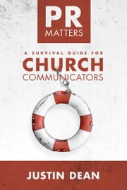 PR Matters - A Survival Guide for Church Communicators ebook by Justin Dean
