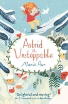 Astrid the Unstoppable ebook by Maria Parr, Guy Puzey, Katie Harnett
