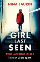 Girl Last Seen - The bestselling psychological thriller ebook by Nina Laurin