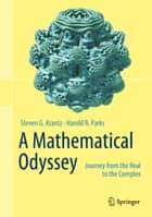A Mathematical Odyssey - Journey from the Real to the Complex ebook by Steven G. Krantz, Harold R. Parks