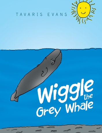 Wiggle the Grey Whale ebook by Tavaris Evans
