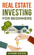 Real Estate Investing for Beginners ebook by Giovanni Rigters