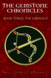 The Gemstone Chronicles Book Three: The Emerald ebook by William L Stuart