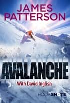 Avalanche - BookShots ebook by James Patterson