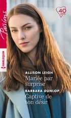 Mariée par surprise - Captive de son désir ebook by Allison Leigh, Barbara Dunlop
