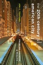 The Twentieth-Century American City - Problem, Promise, and Reality ebook by