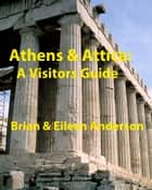 Athens & Attica: A Visitors Guide ebook by Brian Anderson,Eileen Anderson