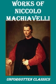 Works of Niccolo Machiavelli ebook by Niccolo Machiavelli