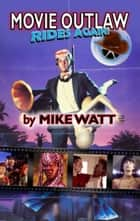 Movie Outlaw Rides Again! ebook by Mike Watt