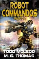 Robot Commandos: The Dragoon War: Ep 2 ebook by Todd McLeod, Michael G. Thomas