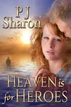Heaven Is For Heroes ebook by PJ Sharon