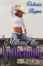 Milking the Farm Hand ebook by Victoria Brynn