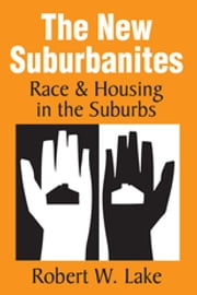 The New Suburbanites - Race and Housing in the Suburbs ebook by Robert W. Lake