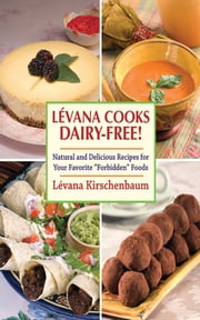 Levanna Cooks Dairy-Free! - A Healthy, Simple Approach to Gourmet Cuisine ebook by Menachem Adelman,Meir Pliskin,Lévana Kirschenbaum