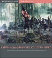 Official Records of the Union and Confederate Armies: Joshua Chamberlains Account of the Battle of Gettysburg ebook by Joshua Chamberlain