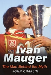 Ivan Mauger - The Man Behind the Myth ebook by John Chaplin