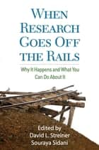 When Research Goes Off the Rails ebook by David L. Streiner, PhD,Souraya Sidani, PhD