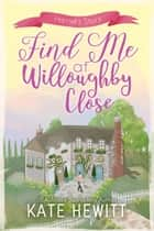 Find Me at Willoughby Close ekitaplar by Kate Hewitt