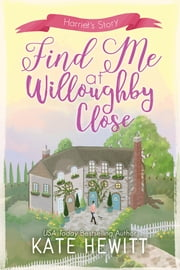 Find Me at Willoughby Close ebook by Kate Hewitt