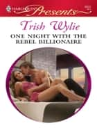 One Night with the Rebel Billionaire - A Billionaire Romance ebook by Trish Wylie